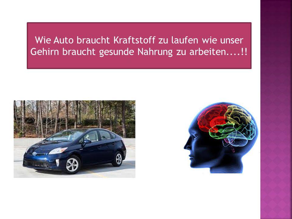 Wie Auto braucht Kraftstoff zu laufen wie unser Gehirn braucht gesunde Nahrung zu arbeiten....!!