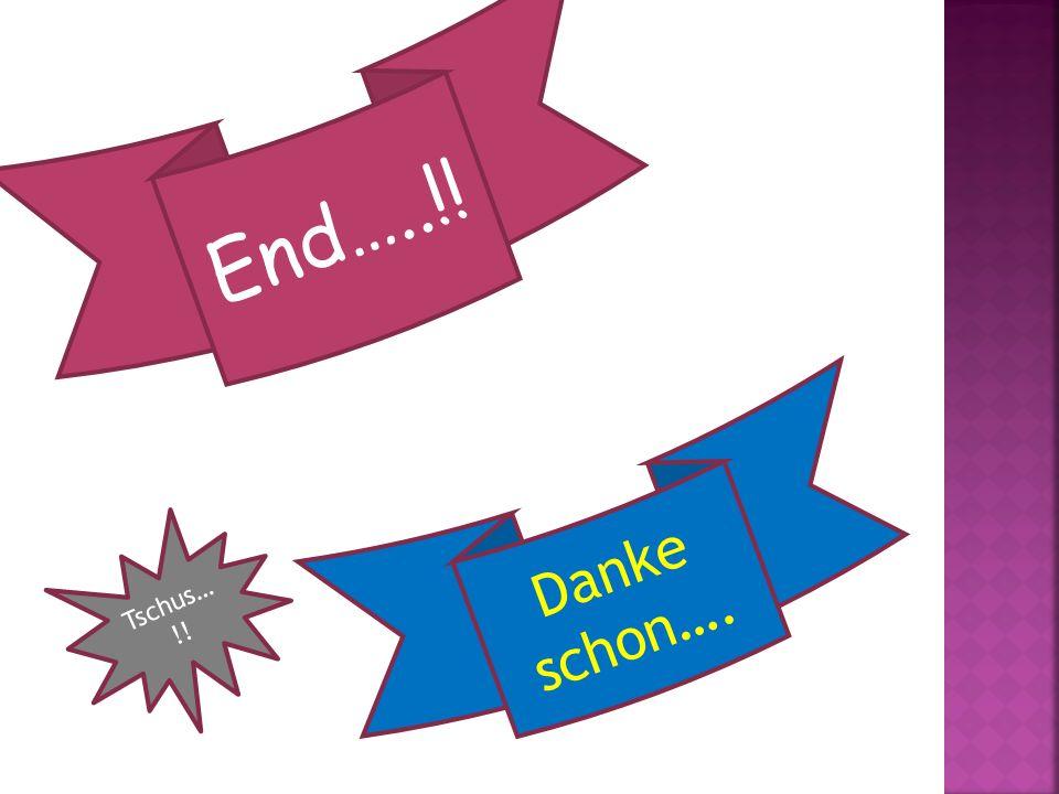 End…..!! Danke schon…. Tschus… !!