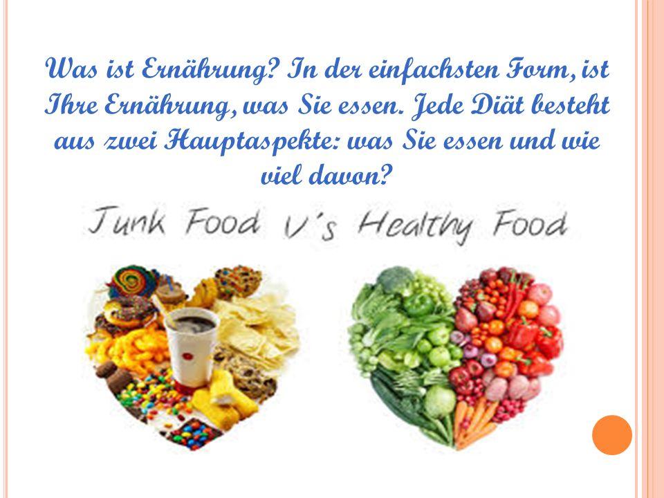 Was ist Ernährung? In der einfachsten Form, ist Ihre Ernährung, was Sie essen. Jede Diät besteht aus zwei Hauptaspekte: was Sie essen und wie viel dav