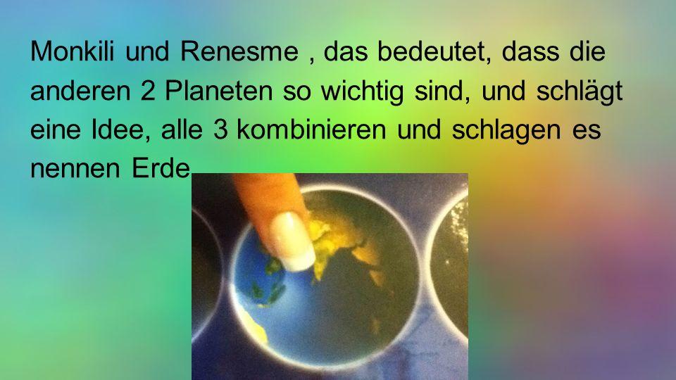 Monkili und Renesme, das bedeutet, dass die anderen 2 Planeten so wichtig sind, und schlägt eine Idee, alle 3 kombinieren und schlagen es nennen Erde