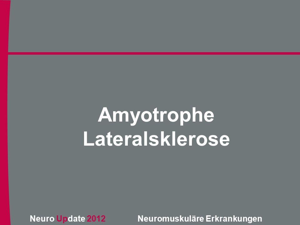 Neuro Update 2012 Neuromuskuläre Erkrankungen Amyotrophe Lateralsklerose