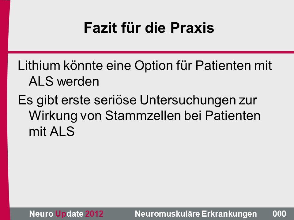 Neuro Update 2012 Neuromuskuläre Erkrankungen Fazit für die Praxis Lithium könnte eine Option für Patienten mit ALS werden Es gibt erste seriöse Untersuchungen zur Wirkung von Stammzellen bei Patienten mit ALS 000