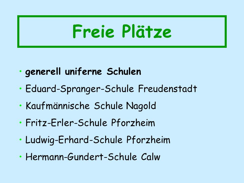 Freie Plätze generell uniferne Schulen Eduard-Spranger-Schule Freudenstadt Kaufmännische Schule Nagold Fritz-Erler-Schule Pforzheim Ludwig-Erhard-Schule Pforzheim Hermann-Gundert-Schule Calw