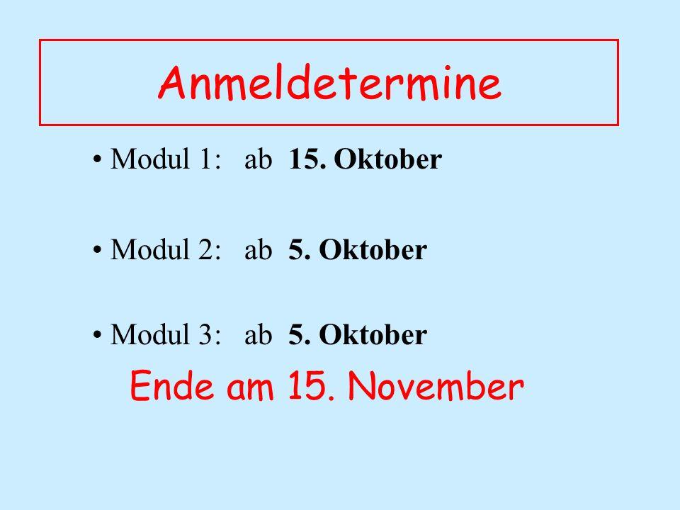 Anmeldetermine Modul 1: ab 15. Oktober Modul 2: ab 5.