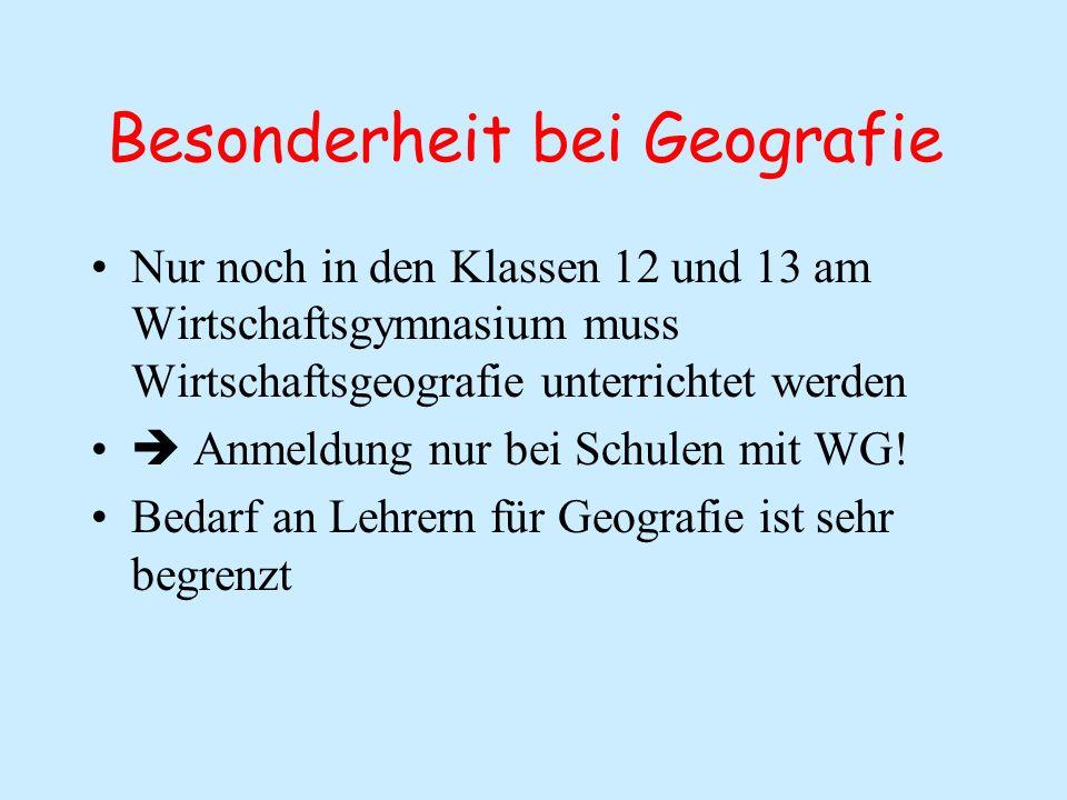 Besonderheit bei Geografie Nur noch in den Klassen 12 und 13 am Wirtschaftsgymnasium muss Wirtschaftsgeografie unterrichtet werden  Anmeldung nur bei Schulen mit WG.