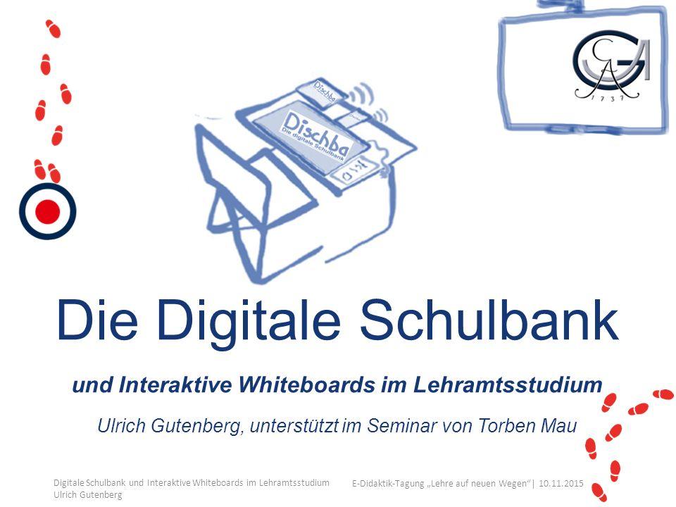 """Ihr Uni-Logo E-Didaktik-Tagung """"Lehre auf neuen Wegen""""│ 10.11.2015 Die Digitale Schulbank und Interaktive Whiteboards im Lehramtsstudium Ulrich Gutenb"""
