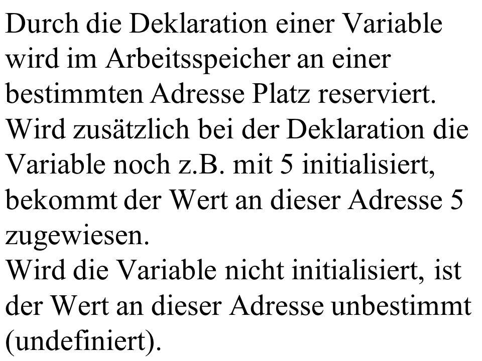 Durch die Deklaration einer Variable wird im Arbeitsspeicher an einer bestimmten Adresse Platz reserviert.
