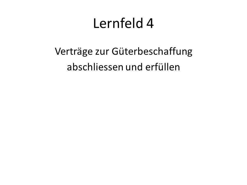 Lernfeld 4 Verträge zur Güterbeschaffung abschliessen und erfüllen