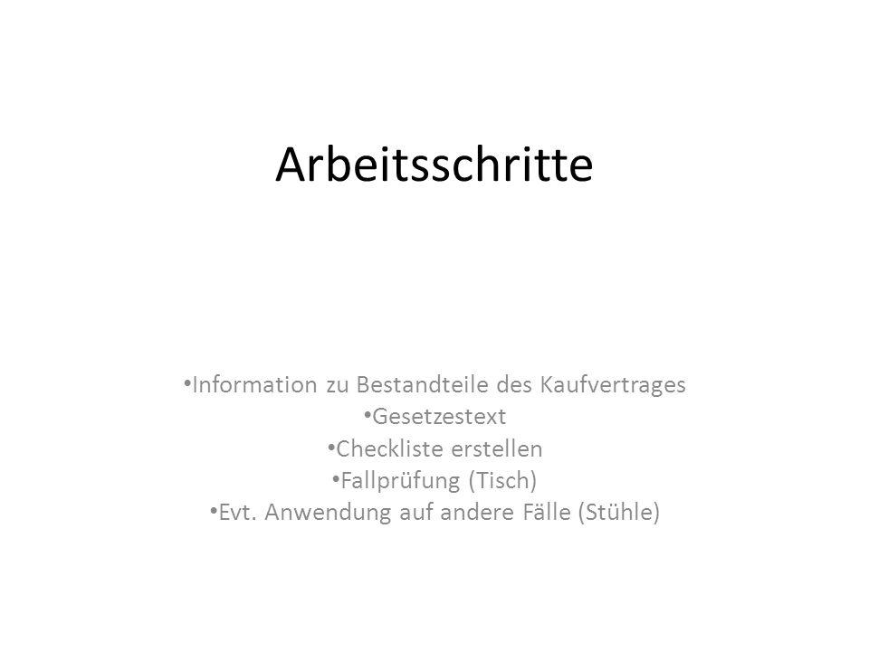 Information zu Bestandteile des Kaufvertrages Gesetzestext Checkliste erstellen Fallprüfung (Tisch) Evt. Anwendung auf andere Fälle (Stühle) Arbeitssc