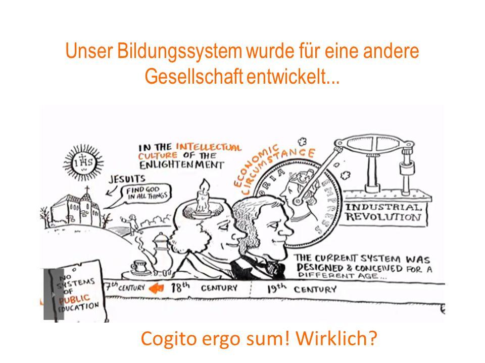 Unser Bildungssystem wurde für eine andere Gesellschaft entwickelt... Cogito ergo sum! Wirklich?