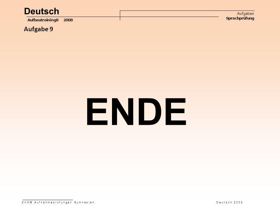 Deutsch Aufgaben Sprachprüfung Aufbautraining8 2008 ZKM© Aufnahmeprüfungen Gymnasien, Deutsch 2008 Aufgabe 9 ENDE