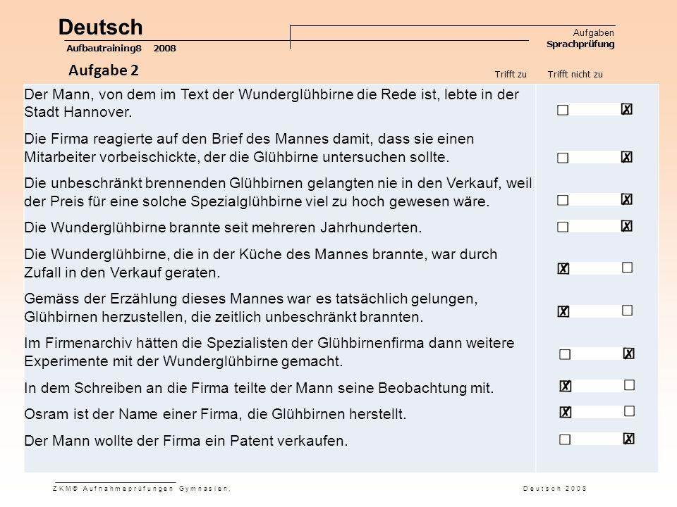 Deutsch Aufgaben Sprachprüfung Aufbautraining8 2008 ZKM© Aufnahmeprüfungen Gymnasien, Deutsch 2008 Der Mann, von dem im Text der Wunderglühbirne die Rede ist, lebte in der Stadt Hannover.