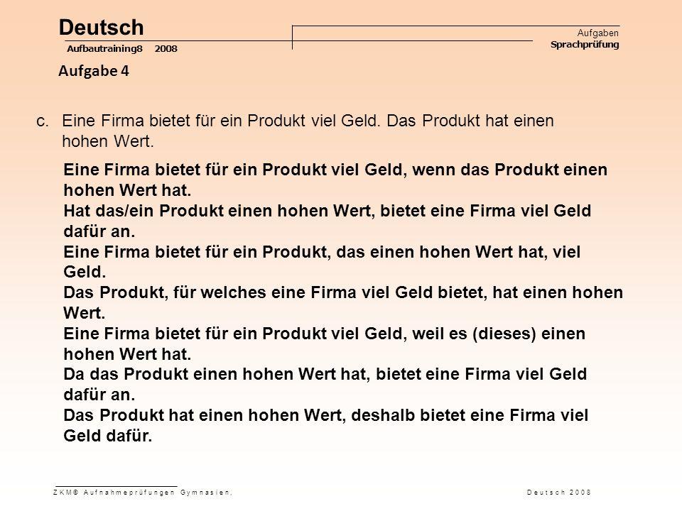 Deutsch Aufgaben Sprachprüfung Aufbautraining8 2008 ZKM© Aufnahmeprüfungen Gymnasien, Deutsch 2008 c.Eine Firma bietet für ein Produkt viel Geld.