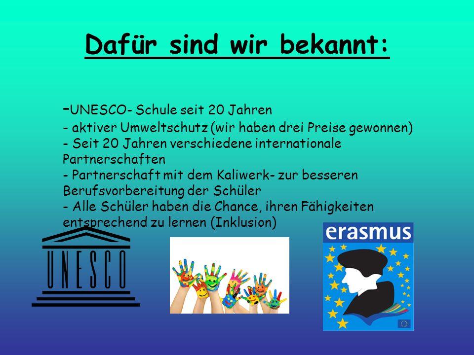 Dafür sind wir bekannt: - UNESCO- Schule seit 20 Jahren - aktiver Umweltschutz (wir haben drei Preise gewonnen) - Seit 20 Jahren verschiedene internat