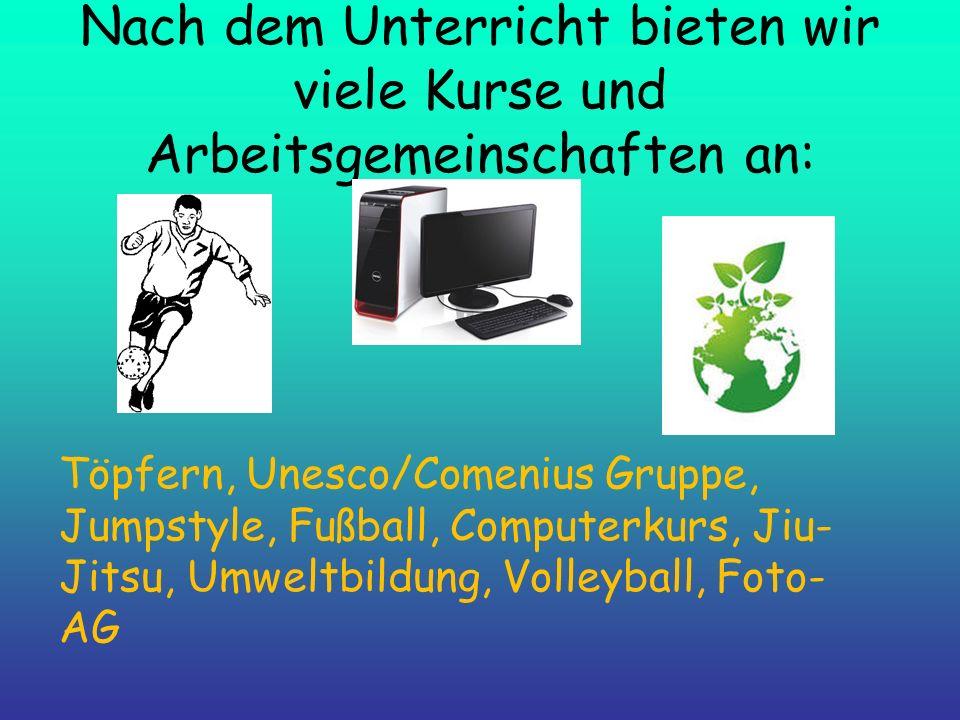 Nach dem Unterricht bieten wir viele Kurse und Arbeitsgemeinschaften an: Töpfern, Unesco/Comenius Gruppe, Jumpstyle, Fußball, Computerkurs, Jiu- Jitsu