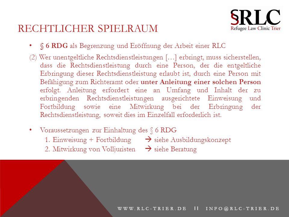 RECHTLICHER SPIELRAUM § 6 RDG als Begrenzung und Eröffnung der Arbeit einer RLC (2) Wer unentgeltliche Rechtsdienstleistungen […] erbringt, muss siche
