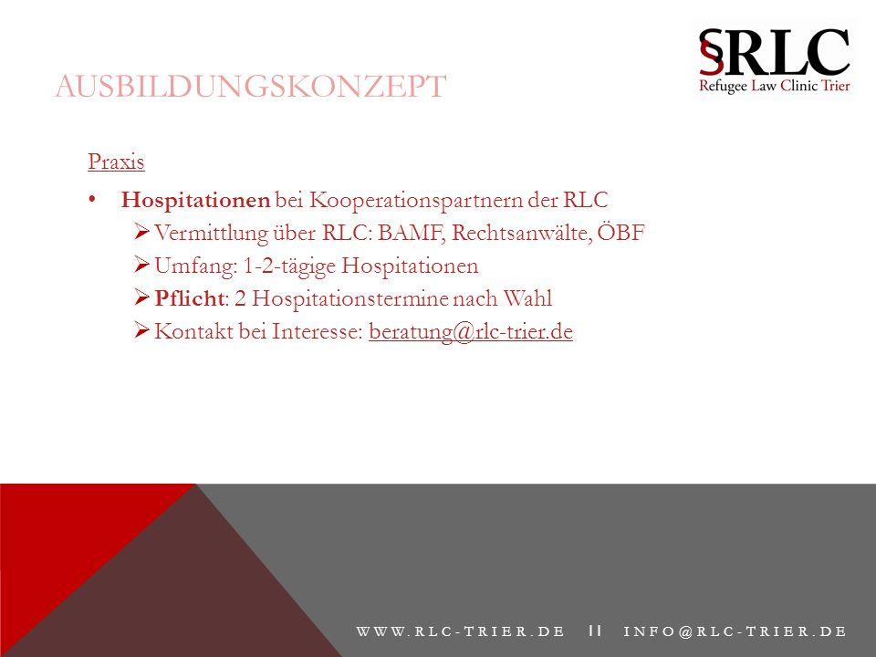AUSBILDUNGSKONZEPT Praxis Hospitationen bei Kooperationspartnern der RLC  Vermittlung über RLC: BAMF, Rechtsanwälte, ÖBF  Umfang: 1-2-tägige Hospita