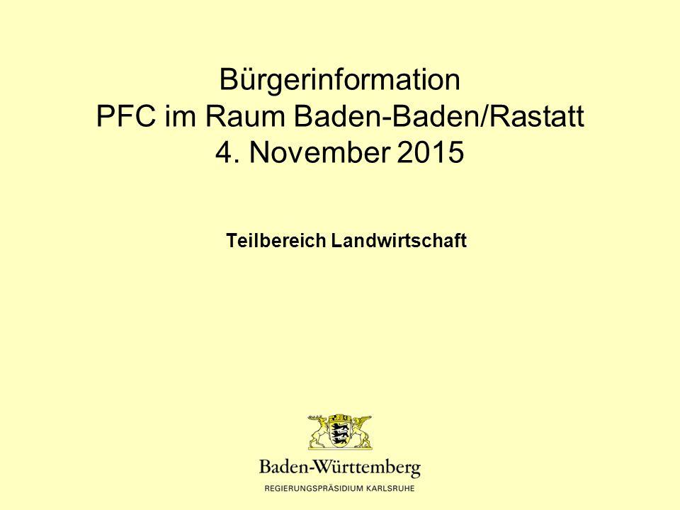 Bürgerinformation PFC im Raum Baden-Baden/Rastatt 4. November 2015 Teilbereich Landwirtschaft