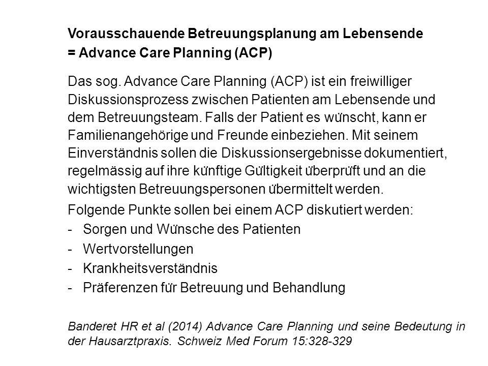 Vorausschauende Betreuungsplanung am Lebensende = Advance Care Planning (ACP) Das sog. Advance Care Planning (ACP) ist ein freiwilliger Diskussionspro
