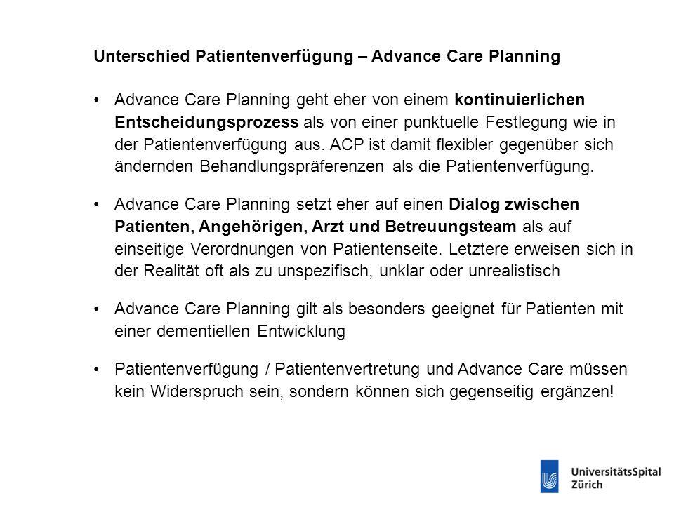 Unterschied Patientenverfügung – Advance Care Planning Advance Care Planning geht eher von einem kontinuierlichen Entscheidungsprozess als von einer p
