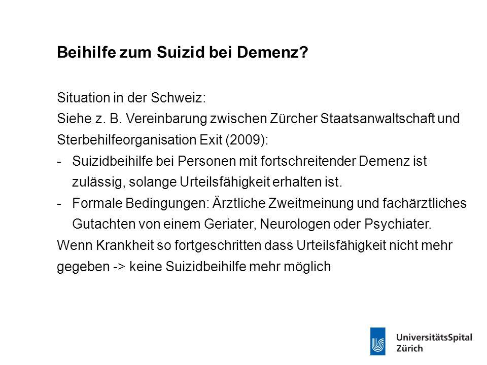 Beihilfe zum Suizid bei Demenz? Situation in der Schweiz: Siehe z. B. Vereinbarung zwischen Zürcher Staatsanwaltschaft und Sterbehilfeorganisation Exi