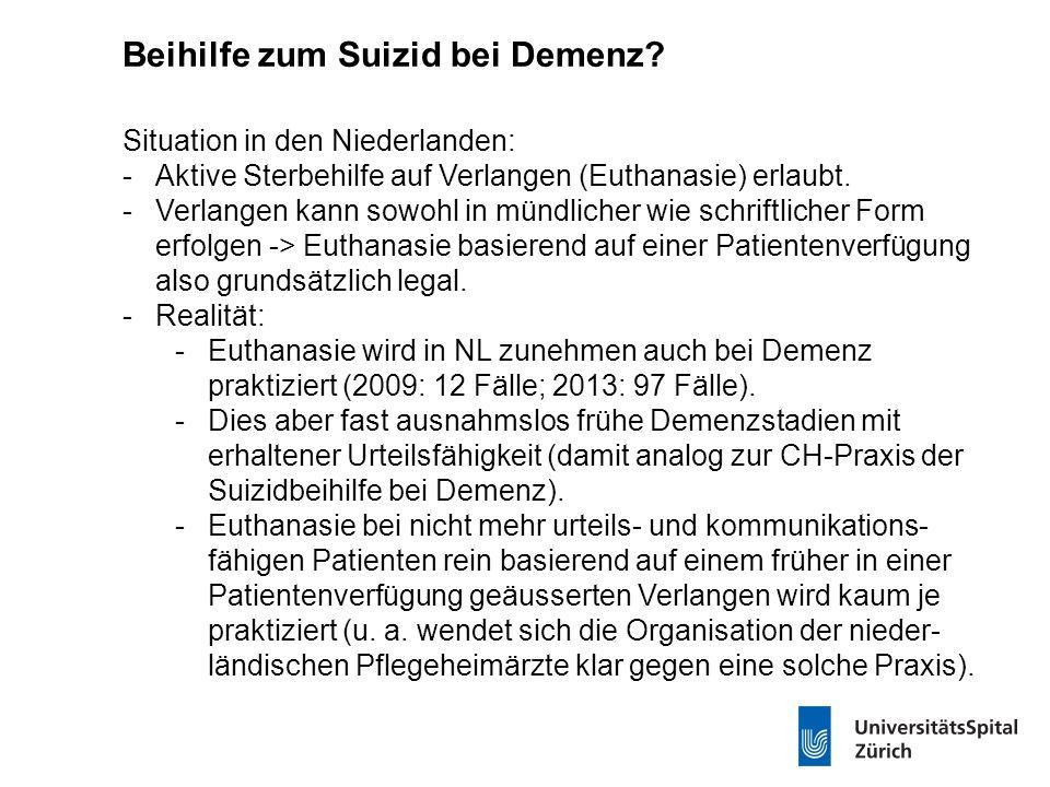 Beihilfe zum Suizid bei Demenz? Situation in den Niederlanden: -Aktive Sterbehilfe auf Verlangen (Euthanasie) erlaubt. -Verlangen kann sowohl in mündl