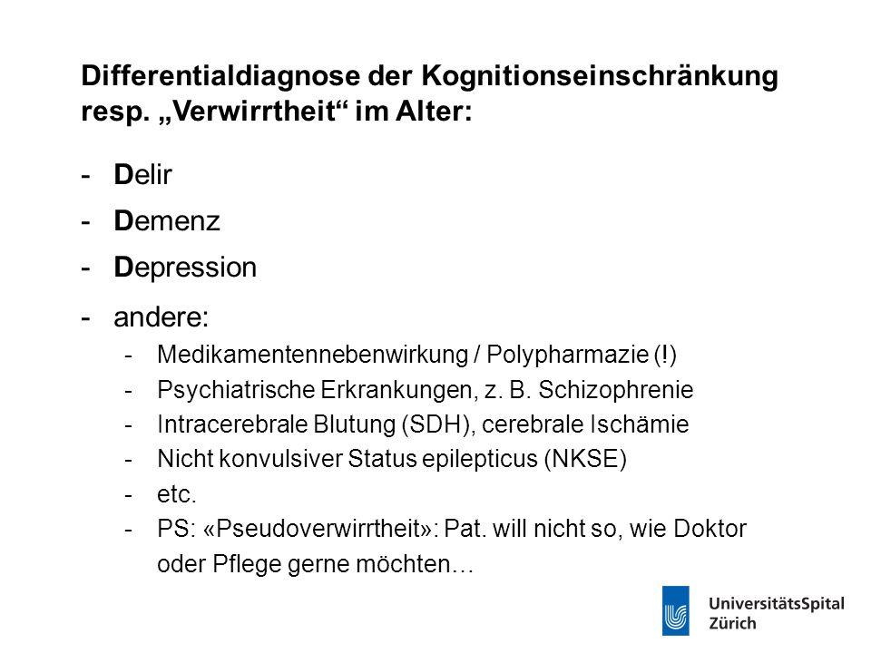 """Differentialdiagnose der Kognitionseinschränkung resp. """"Verwirrtheit"""" im Alter: -Delir -Demenz -Depression -andere: -Medikamentennebenwirkung / Polyph"""