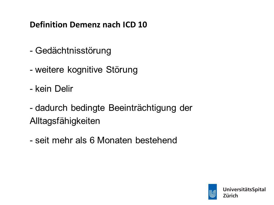Definition Demenz nach ICD 10 - Gedächtnisstörung - weitere kognitive Störung - kein Delir - dadurch bedingte Beeinträchtigung der Alltagsfähigkeiten