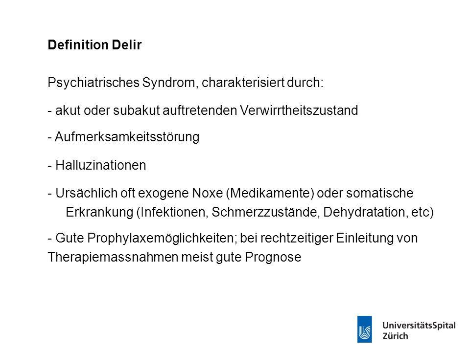 Definition Delir Psychiatrisches Syndrom, charakterisiert durch: - akut oder subakut auftretenden Verwirrtheitszustand - Aufmerksamkeitsstörung - Hall