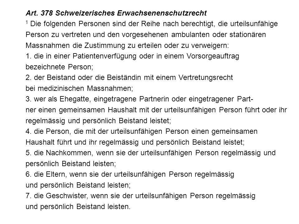 Art. 378 Schweizerisches Erwachsenenschutzrecht 1 Die folgenden Personen sind der Reihe nach berechtigt, die urteilsunfähige Person zu vertreten und d