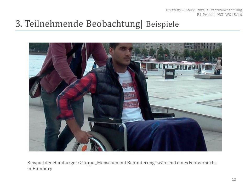 """3. Teilnehmende Beobachtung  Beispiele 12 Beispiel der Hamburger Gruppe """"Menschen mit Behinderung"""" während eines Feldversuchs in Hamburg DiverCity – i"""