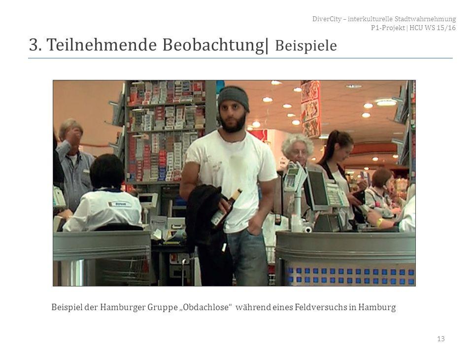 """3. Teilnehmende Beobachtung  Beispiele 13 Beispiel der Hamburger Gruppe """"Obdachlose"""" während eines Feldversuchs in Hamburg DiverCity – interkulturelle"""