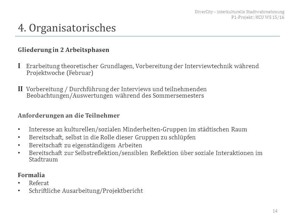 4. Organisatorisches Gliederung in 2 Arbeitsphasen I Erarbeitung theoretischer Grundlagen, Vorbereitung der Interviewtechnik während Projektwoche (Feb