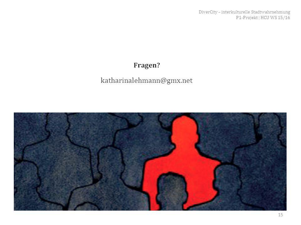 Fragen? katharinalehmann@gmx.net 15 DiverCity – interkulturelle Stadtwahrnehmung P1-Projekt | HCU WS 15/16