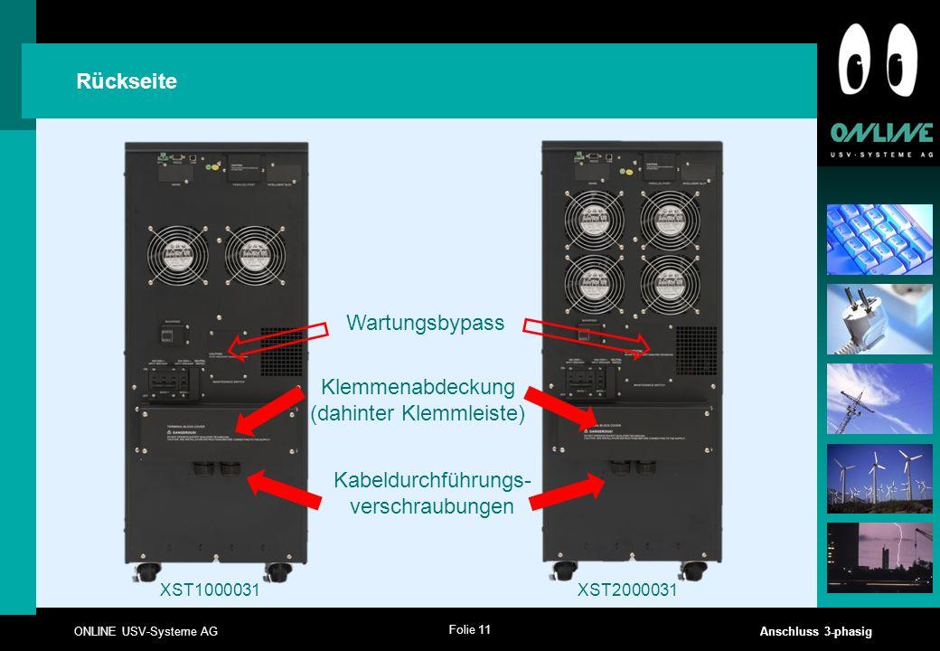 Folie 11 ONLINE USV-Systeme AG Anschluss 3-phasig Rückseite XST1000031XST2000031 Klemmenabdeckung (dahinter Klemmleiste) Wartungsbypass Kabeldurchführ