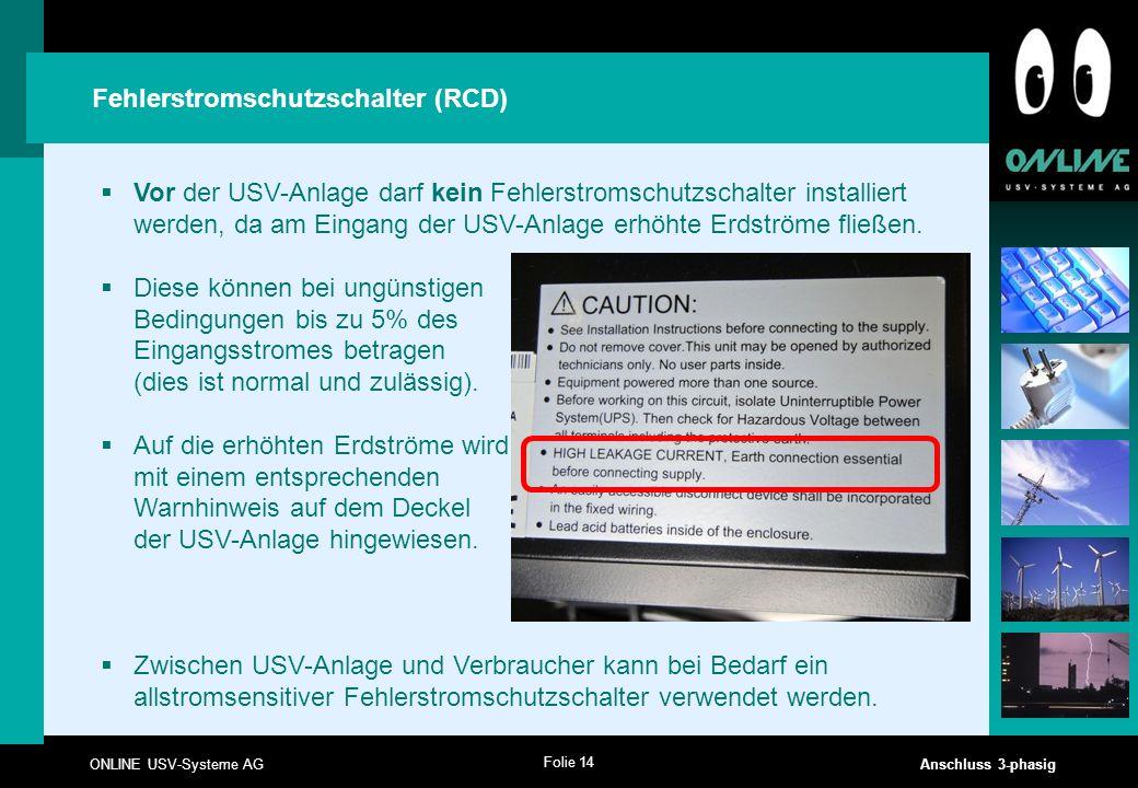 Folie 14 ONLINE USV-Systeme AG Anschluss 3-phasig Fehlerstromschutzschalter (RCD)  Vor der USV-Anlage darf kein Fehlerstromschutzschalter installiert
