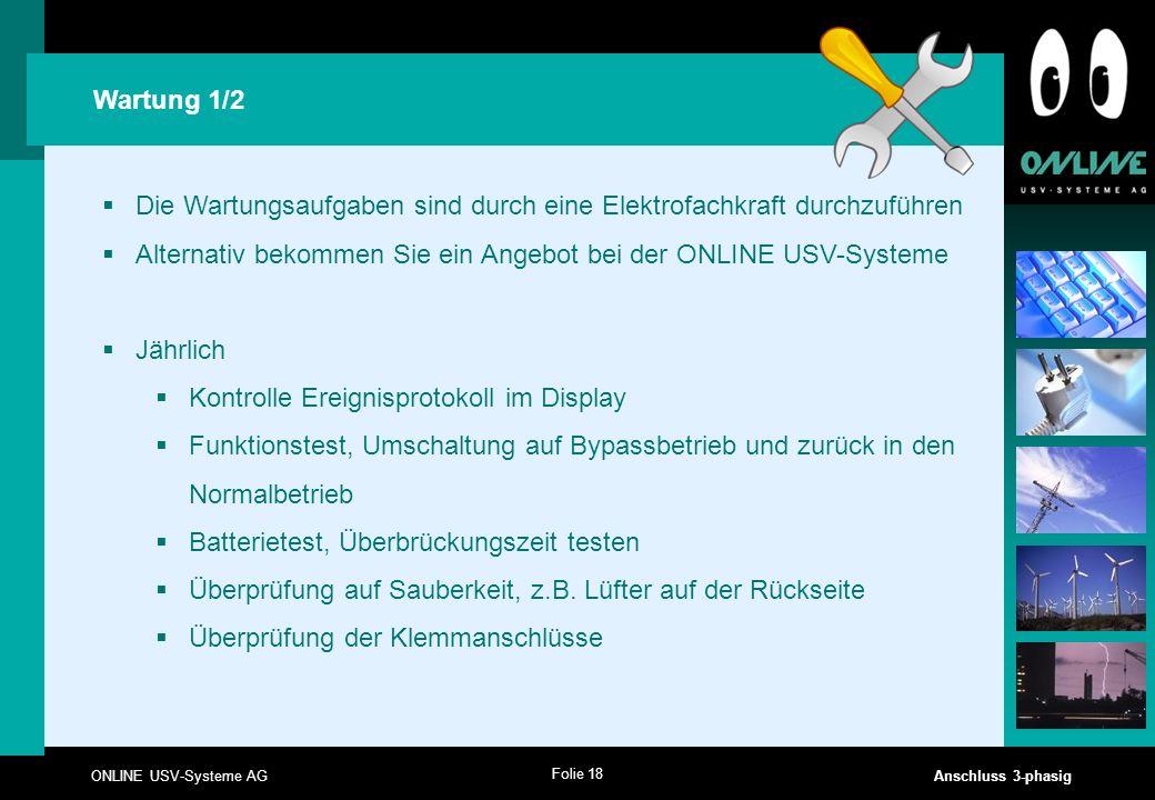 Folie 18 ONLINE USV-Systeme AG Anschluss 3-phasig  Die Wartungsaufgaben sind durch eine Elektrofachkraft durchzuführen  Alternativ bekommen Sie ein