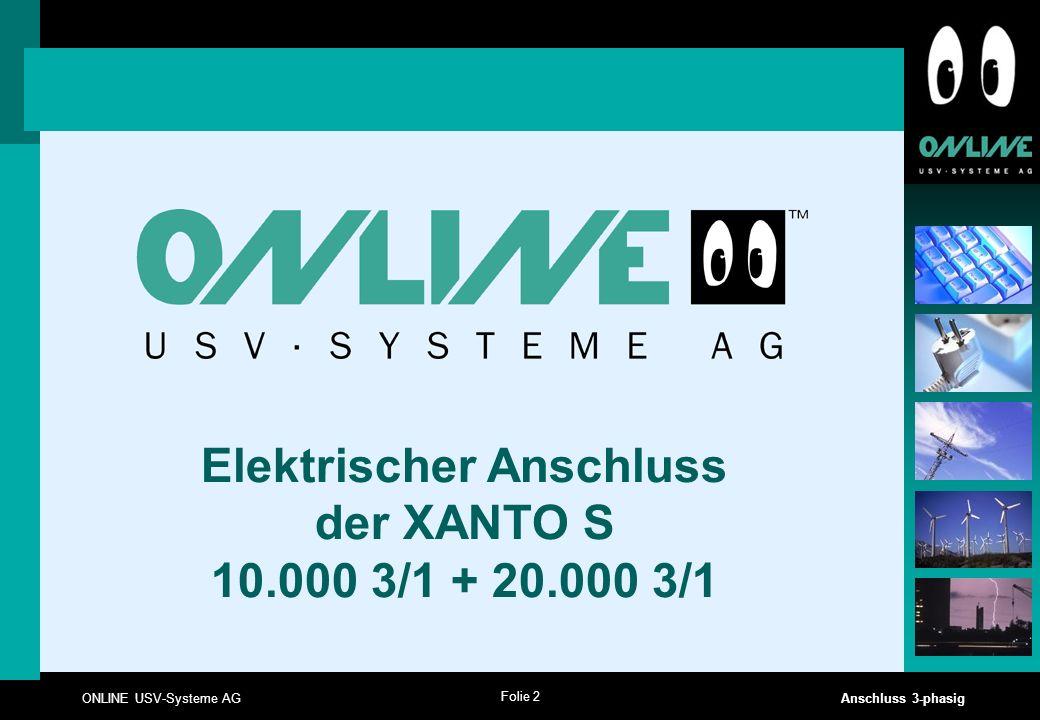 Folie 2 ONLINE USV-Systeme AG Anschluss 3-phasig Elektrischer Anschluss der XANTO S 10.000 3/1 + 20.000 3/1