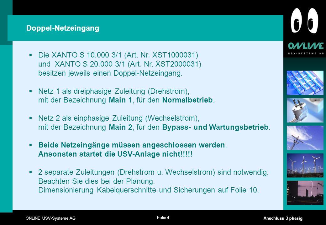 Folie 4 ONLINE USV-Systeme AG Anschluss 3-phasig Doppel-Netzeingang  Die XANTO S 10.000 3/1 (Art. Nr. XST1000031) und XANTO S 20.000 3/1 (Art. Nr. XS