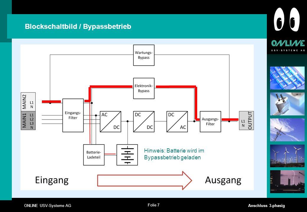 Folie 7 ONLINE USV-Systeme AG Anschluss 3-phasig Blockschaltbild / Bypassbetrieb Hinweis: Batterie wird im Bypassbetrieb geladen