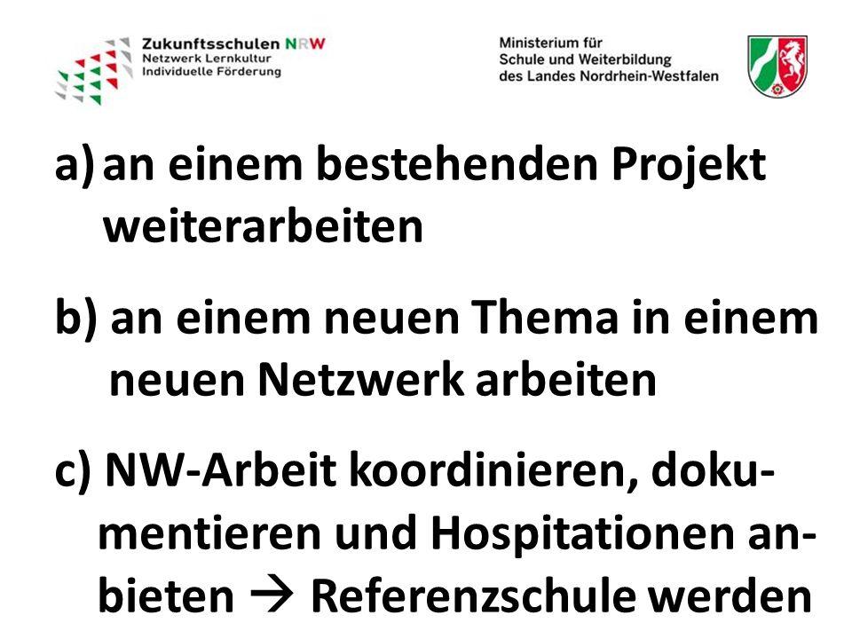 a)an einem bestehenden Projekt weiterarbeitenan einem bestehenden Projekt weiterarbeiten b) an einem neuen Thema in einem neuen Netzwerk arbeiten c) NW-Arbeit koordinieren, doku- mentieren und Hospitationen an- bieten  Referenzschule werden