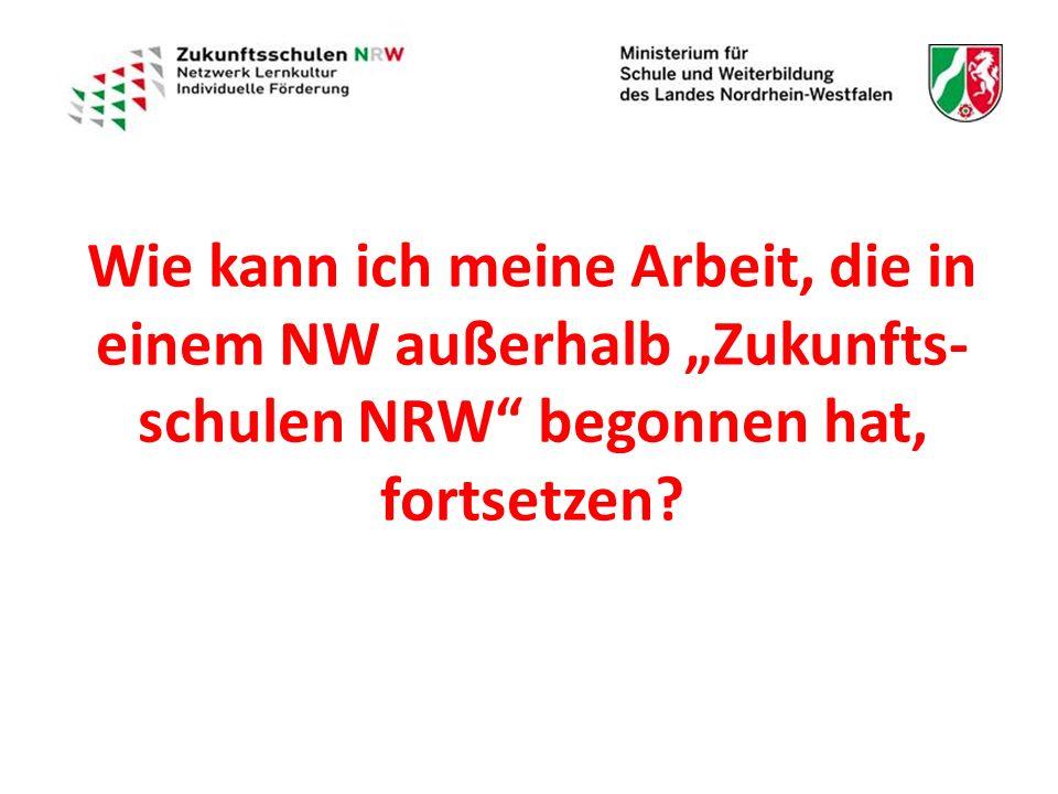 """Wie kann ich meine Arbeit, die in einem NW außerhalb """"Zukunfts- schulen NRW begonnen hat, fortsetzen"""