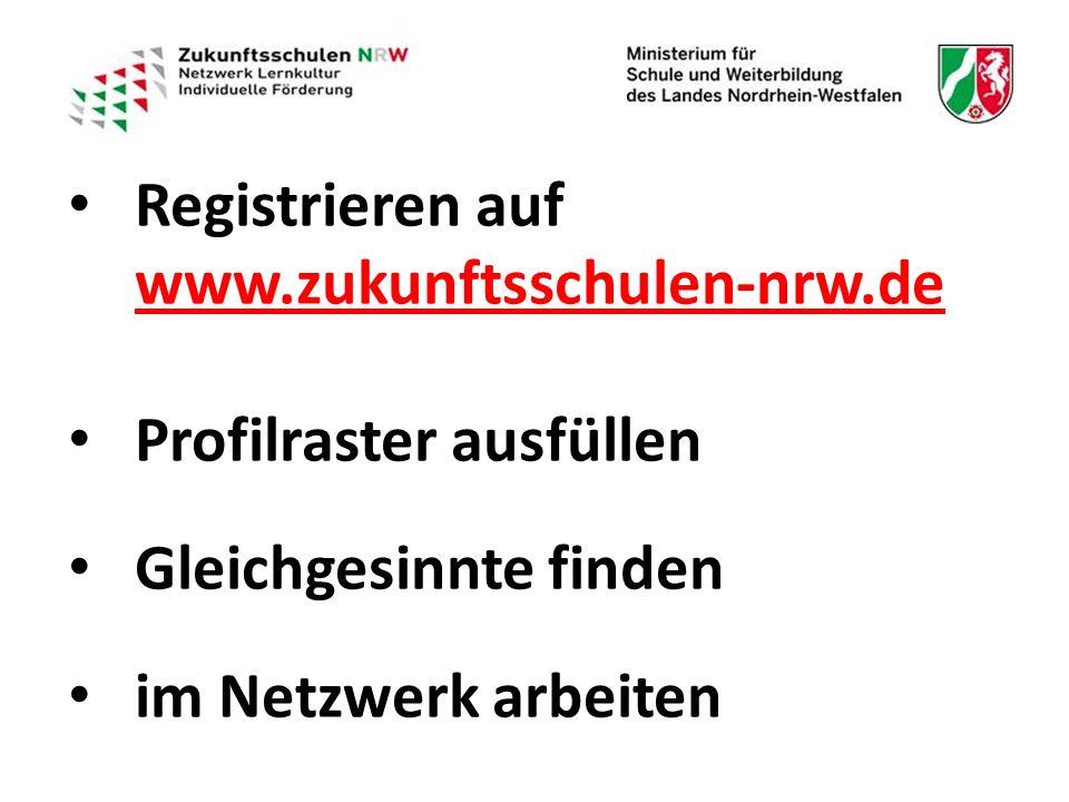 Registrieren auf www.zukunftsschulen-nrw.de Registrieren auf www.zukunftsschulen-nrw.de Profilraster ausfüllen Gleichgesinnte finden im Netzwerk arbeiten
