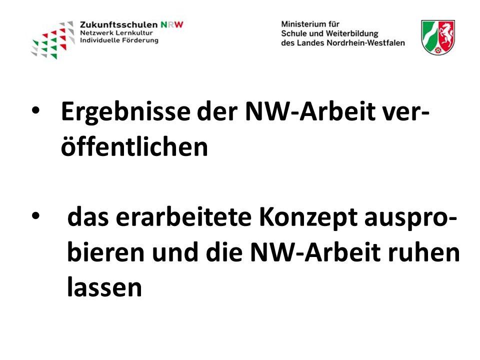 Ergebnisse der NW-Arbeit ver- öffentlichen Ergebnisse der NW-Arbeit ver- öffentlichen das erarbeitete Konzept auspro- bieren und die NW-Arbeit ruhen lassen
