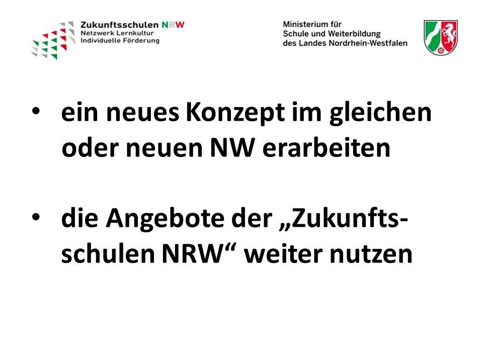 """ein neues Konzept im gleichen oder neuen NW erarbeiten die Angebote der """"Zukunfts- schulen NRW weiter nutzen die Angebote der """"Zukunfts- schulen NRW weiter nutzen"""