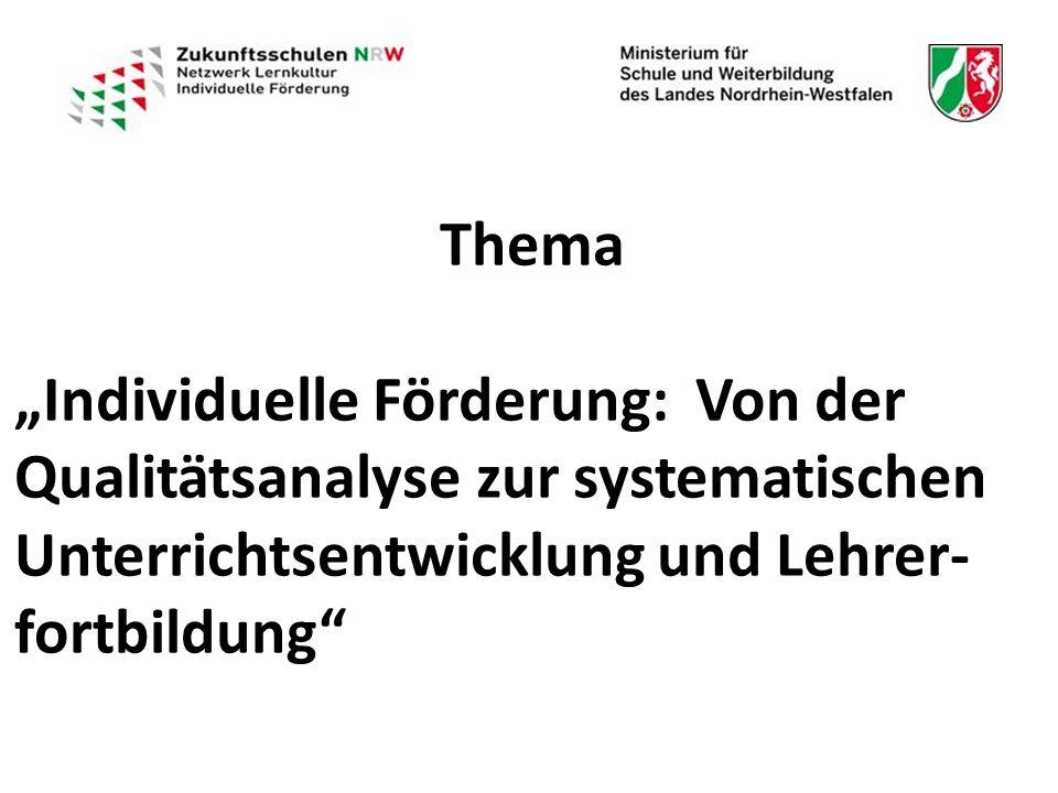 """Thema """"Individuelle Förderung: Von der Qualitätsanalyse zur systematischen Unterrichtsentwicklung und Lehrer- fortbildung"""