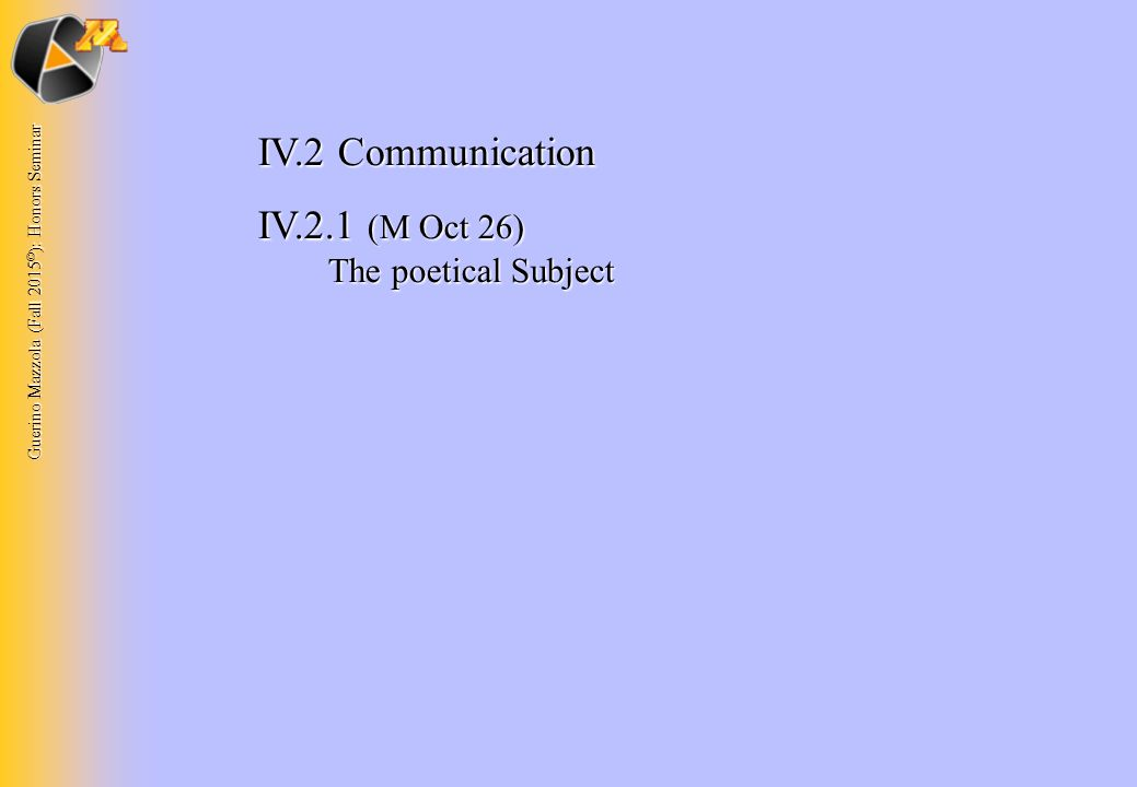 Guerino Mazzola (Fall 2015 © ): Honors Seminar IV.2 Communication IV.2.1 (M Oct 26) The poetical Subject
