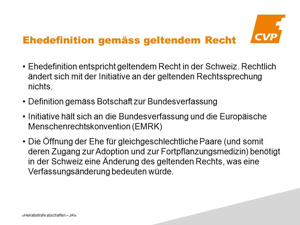 «Heiratsstrafe abschaffen – JA!» Ehedefinition entspricht geltendem Recht in der Schweiz. Rechtlich ändert sich mit der Initiative an der geltenden Re