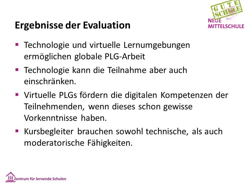 Ergebnisse der Evaluation  Technologie und virtuelle Lernumgebungen ermöglichen globale PLG-Arbeit  Technologie kann die Teilnahme aber auch einschr