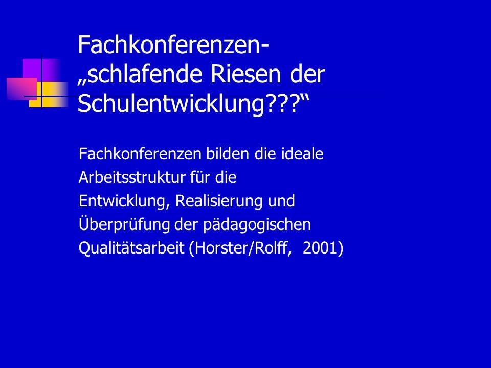 """Fachkonferenzen- """"schlafende Riesen der Schulentwicklung??? Fachkonferenzen bilden die ideale Arbeitsstruktur für die Entwicklung, Realisierung und Überprüfung der pädagogischen Qualitätsarbeit (Horster/Rolff, 2001)"""